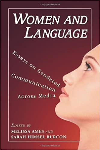Women and Language: Essays on Gendered Communication Across Media by Melissa Ames (2011-03-02)