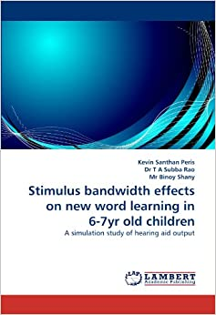 Book Stimulus bandwidth effects on new word learning in 6-7yr old children: A simulation study of hearing aid output