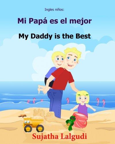 Ingles ninos: Mi Papa es el mejor: Libro bilingue para ninos (ingles - espanol), Libro infantil ilustrado espanol-ingles (Edicion bilingue), libro ... bilinge) (Volume 7) (Spanish Edition)