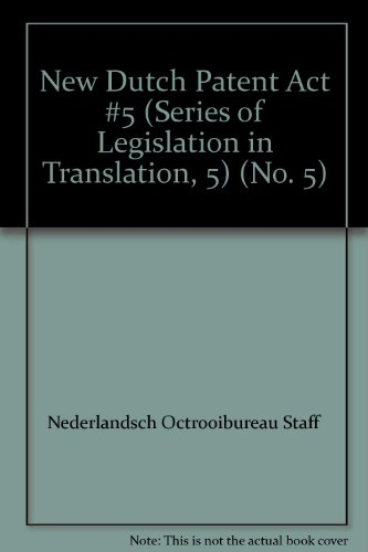 New Dutch Patent Act #5 (Series of Legislation in Translation, 5) (No. 5)
