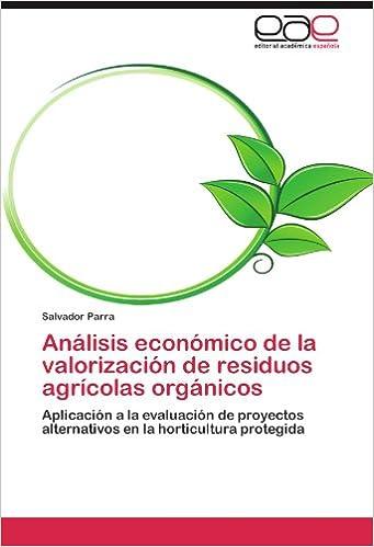 Analisis Economico de La Valorizacion de Residuos Agricolas Organicos: Amazon.es: Salvador Parra: Libros