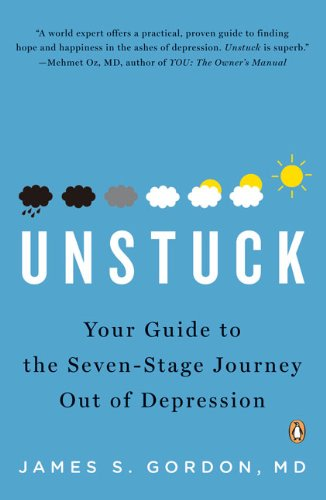 Unstuck: Your Guide to the Seven - Stage Journey out of Depression
