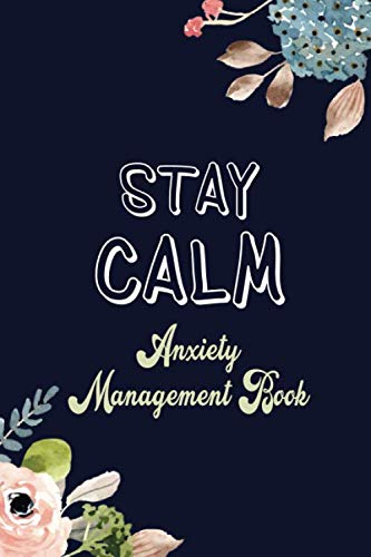 Stay Calm-Anxiety Mangement Book: Notebook and Journal for Depressed and Anxious People, a Workbook for Managing Depression and Anxiety, Stress Relief Gifts, Thoughtful Gifts for Someone With Anxiety