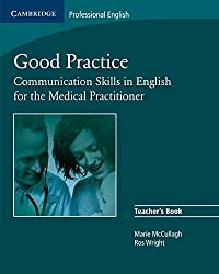 Good Practice Teacher's Book: Communication Skills in English for the Medical Practitioner (Cambridge Exams Publishing)