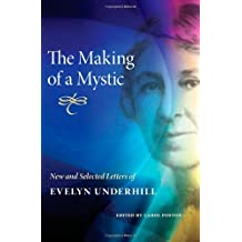 The Making of a Mystic: New and Selected Letters of Evelyn Underhill