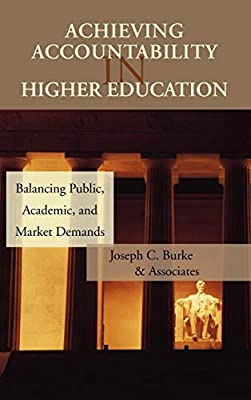 Achieving Accountability in Higher Education: Balancing Public, Academic, and Market Demands: Joseph C. Burke: 9780787972424: Amazon.com: Books