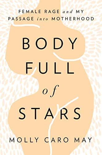 Body Full of Stars: Female Rage and My Passage into Motherhood