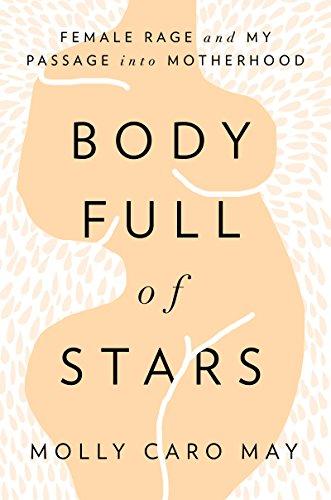 Female Body - Body Full of Stars: Female Rage and My Passage into Motherhood