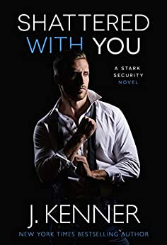 Shattered With You (Stark Security Book 1) by [Kenner, J.]