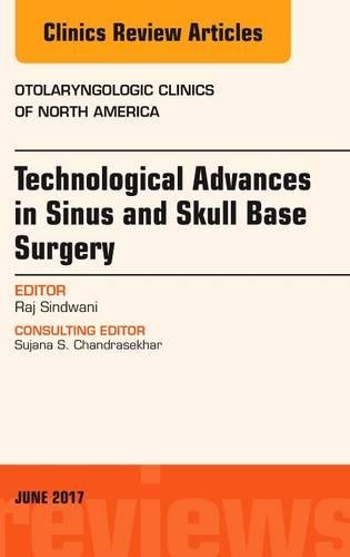 Technological Advances In Sinus And Skull Base Surgery  An Issue Of Otolaryngologic Clinics Of North America  1E  The Clinics  Surgery