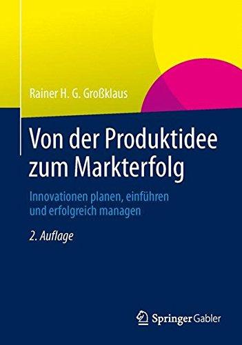 Von der Produktidee zum Markterfolg: Innovationen planen, einführen und erfolgreich managen