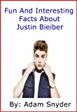 img - for Fun And Interesting Facts About Justin Bieber book / textbook / text book