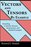 img - for Vectors and Tensors By Example: Including Cartesian Tensors, Quaternions, and Matlab Examples book / textbook / text book
