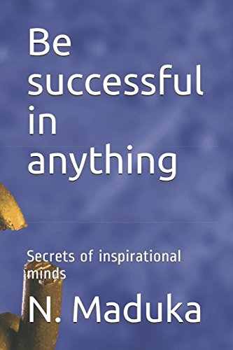 Be successful in anything: Secrets of inspirational minds pdf