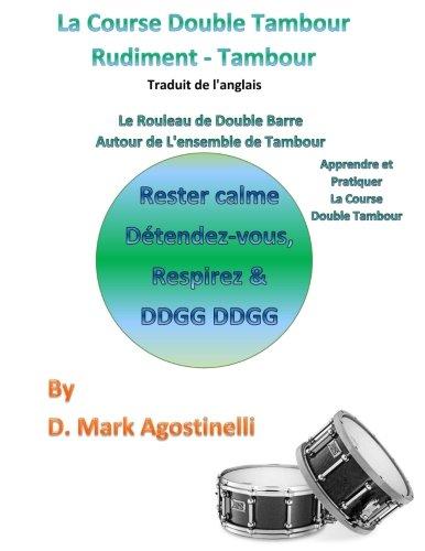 La Course Double Tambour Rudiment - Tambour - Traduit de langlais Le Rouleau de Double Barre Autour de lensemble de Tambour (Rudiments)  [Agostinelli, D. Mark] (Tapa Blanda)