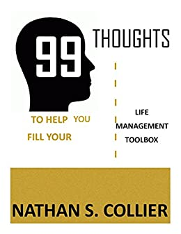 99 Thoughts to Help You Fill Your Life Management Tool Box by [Collier, Nathan S.]
