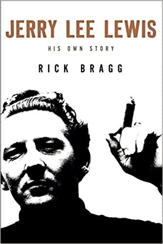 Jerry Lee Lewis: His Own Story by Rick Bragg (2014-10-28)