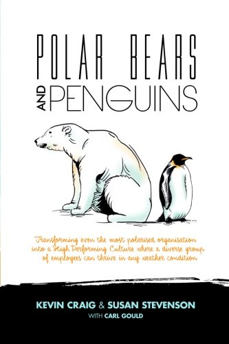 Polar Bears And Penguins (Polar Bears and Penguins: Transforming even the most polarised organisation into a high performing culture where a diverse group of employees can thrive in any weather)