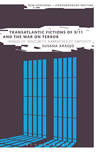 Transatlantic Fictions of 9/11 and the War on Terror: Images of Insecurity, Narratives of Captivity (New Horizons in Contemporary Writing)