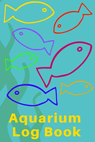 Aquarium Log Book: Kid Fish Tank Maintenance Tracker Notebook For All Your Fishes