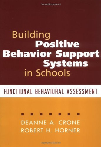 By Deanne A. Crone - Building Positive Behavior Support Systems in Schools: Functional Behavioral Assessment: Functional Behavioral Analysis (2/25/03)