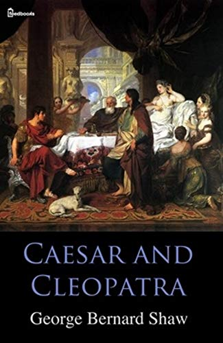 Caesar and Cleopatra ( ANNOTATED )