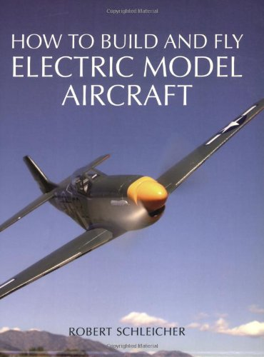 How to Build and Fly Electric Model Aircraft (Fly Electric Model)