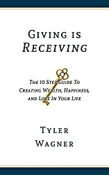 Giving Is Receiving: The 10 Step Guide To Creating Wealth, Happiness, And Love In Your Life
