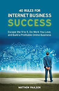 40 Rules for Internet Business Success: Escape the 9 to 5, Do Work You Love, and Build a Profitable Online Business Paperback July 5, 2014