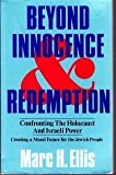 Beyond Innocence and Redemption : Confronting the Holocaust and Israeli Power, Ellis, Marc H., 0060622172