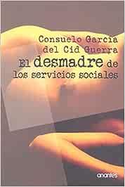 El desmadre de los servicios sociales: Amazon.es: García del Cid Guerra, Consuelo: Libros