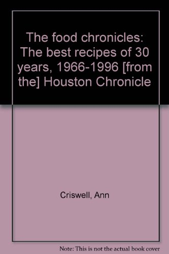 The food chronicles: The best recipes of 30 years, 1966-1996 [from the] Houston Chronicle