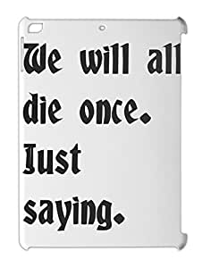 We will all die once. Just saying. iPad air plastic case