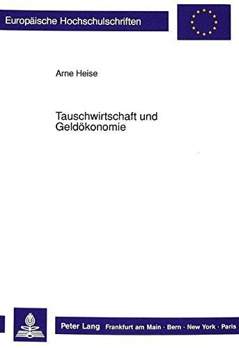 Tauschwirtschaft und Geldökonomie: Historiographie, Dogmengeschichte und positive Theorie der monetären Produktion (Europäische Hochschulschriften / ... Universitaires Européennes) (German Edition) by Peter Lang GmbH, Internationaler Verlag der Wissenschaften