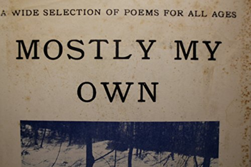 Mostly my own;: An assembly of poetry, verse, and jingles, with some translations; something for every age