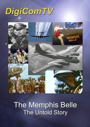 Memphis Belle - The Untold - Belle Fortress Flying Memphis Story