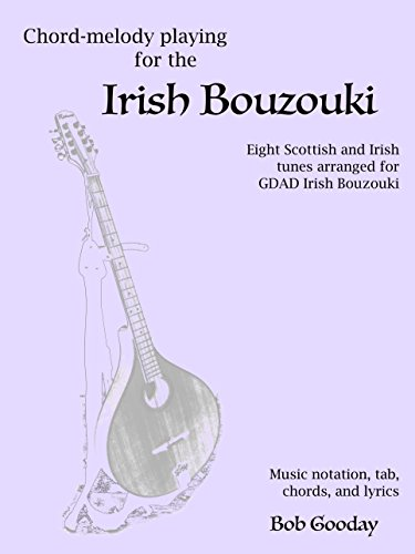 Chord-melody playing for the Irish Bouzouki: Eight Scottish and Irish tunes arranged for GDAD Irish Bouzouki. Music notation, tab, chords, and lyrics.