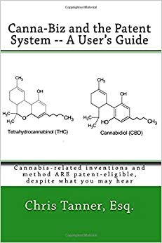 Book Canna-Biz and the Patent System -- A User's Guide: Cannabis-related inventions and method ARE patent-eligible, despite what you may hear