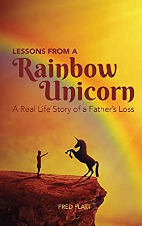 Lessons from a Rainbow Unicorn: A real life story of a father's loss