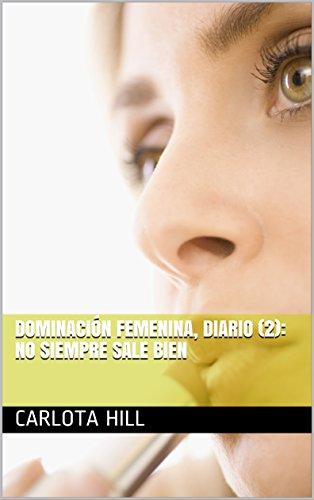 Dominación femenina, diario (2): No siempre sale bien (Spanish Edition)