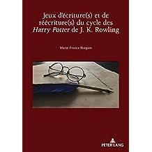 Jeux d'écriture(s) et de réécriture(s) du cycle des Harry Potter de J. K. Rowling (Recherches comparatives sur les livres et le multimédia d'enfance t. 10) (French Edition)