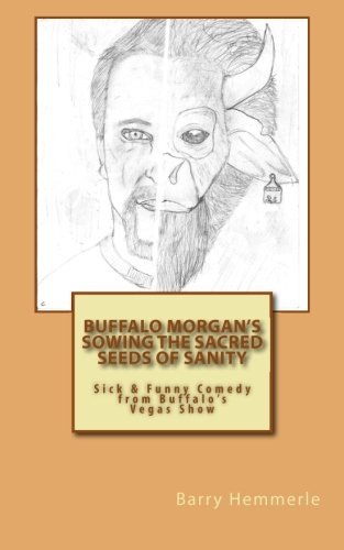 (Buffalo Morgan's Sowing the Sacred Seeds of Sanity: Sick & Funny Comedy from Buffalo's Vegas Show (Volume 3))