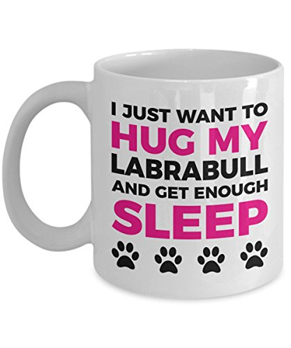 Labrabull Mug - I Just Want To Hug My Labrabull and Get Enough Sleep - Coffee Cup - Dog Lover Gifts and Accessories
