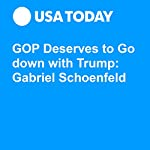 GOP Deserves to Go down with Trump: Gabriel Schoenfeld | Gabriel Schoenfeld