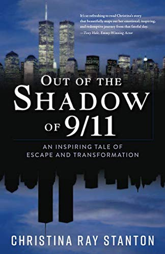 Out of the Shadow of 9/11: An Inspiring Tale of Escape and Transformation (9 11 A Tale Of Two Towers)