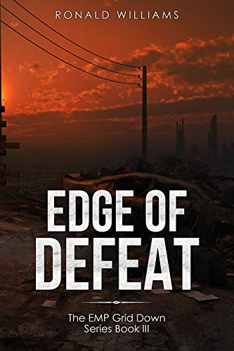 Edge of Defeat: A Post Apocalyptic EMP Survival Thriller (The EMP Grid Down Series Book 3) by [Williams, Ronald]