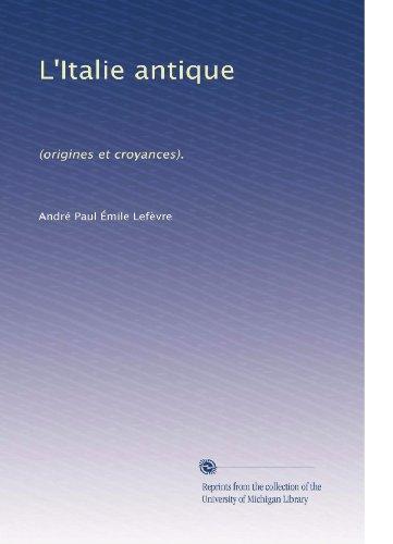 L'Italie antique: (origines et croyances). (French Edition)