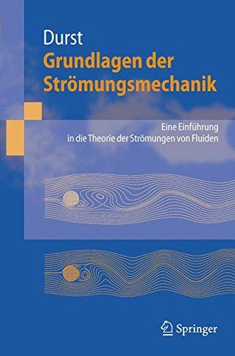 Grundlagen der Strömungsmechanik: Eine Einführung in die Theorie der Strömung von Fluiden: Eine Einfuhrung in Die Theorie Der Stromung Von Fluiden