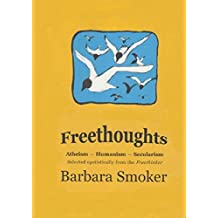 "Freethoughts: Atheism, Secularism, Humanism - Selected Egotistically from ""The Freethinker"""