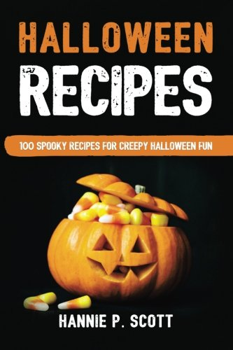 Halloween Recipes: 100 Spooky Recipes For Creepy Halloween (Spooky Halloween Recipes)